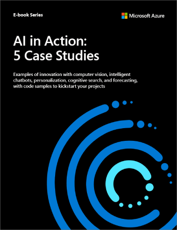 AI in Action: 5 Case Studies—Examples of Innovation with AI and Machine Learning