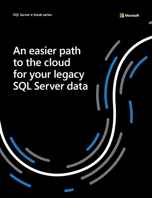 An Easier Path to the Cloud for Your Legacy SQL Server Data