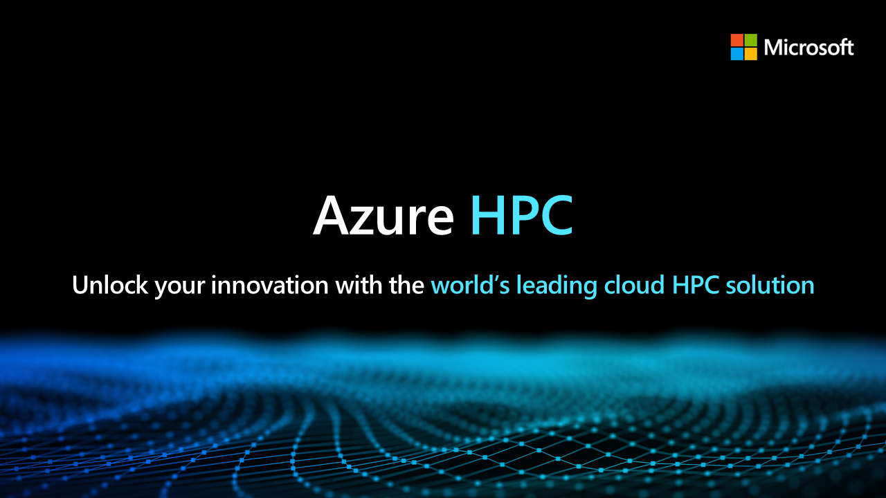 Azure HPC: Unlock your innovation with the world's leading cloud HPC solution