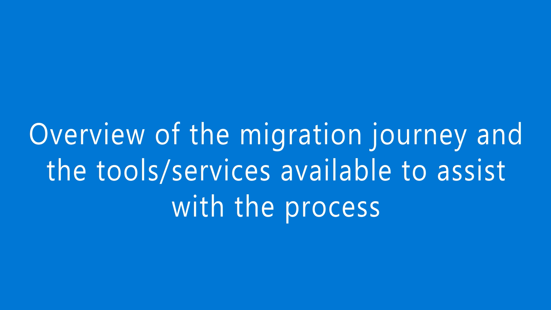 Overview of the migration journey and the tools/services recommended for performing assessment and migration