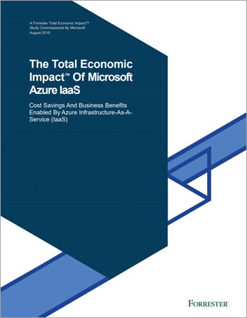 The Total Economic Impact™ Of Microsoft Azure IaaS—a commissioned study conducted by Forrester Consulting