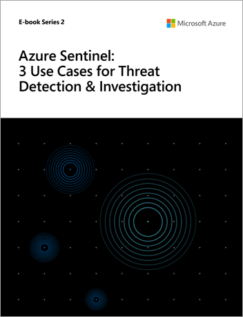 Azure Sentinel: 3 Use Cases for Threat Detection and Investigation