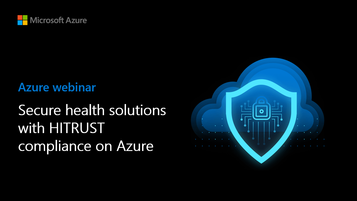Secure health solutions with HITRUST compliance on Azure
