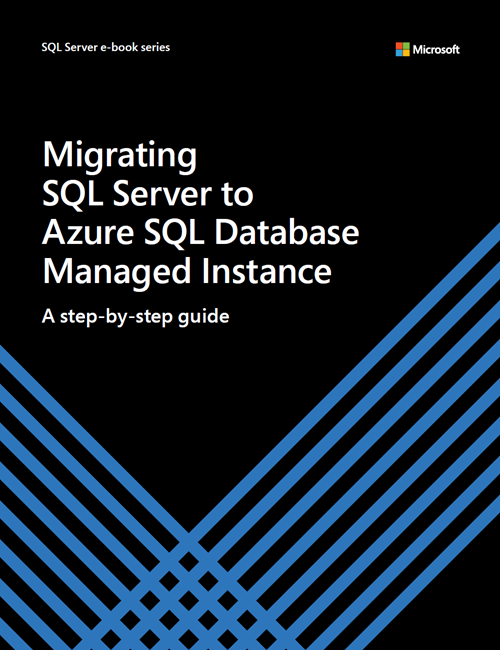 Migrating SQL Server to Azure SQL Database Managed Instance—A Step-by-Step Guide