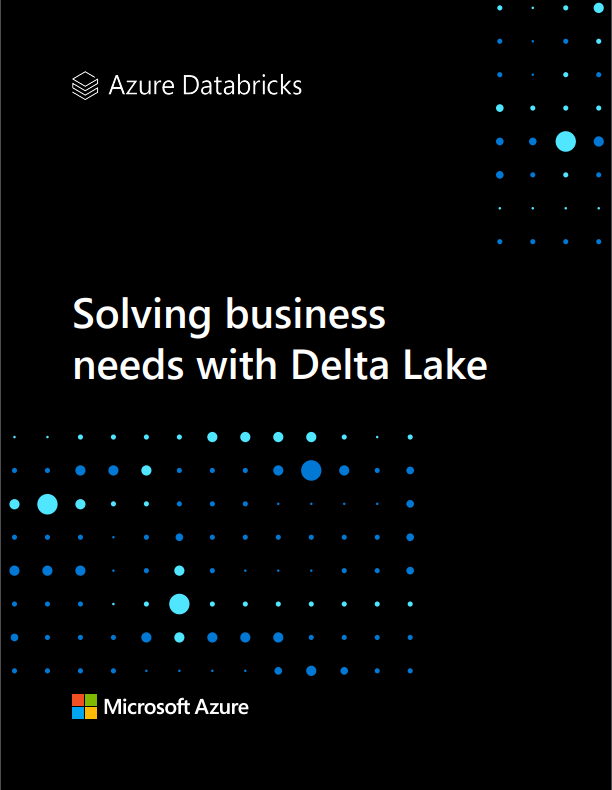 Solving business needs with Delta Lake