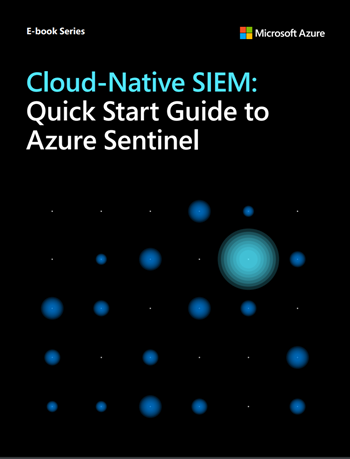 Cloud-Native SIEM: Quick Start Guide to Azure Sentinel