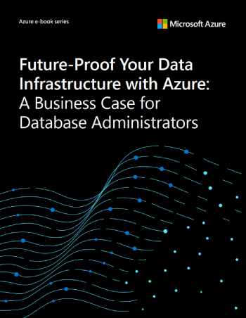 Future-Proof Your Data Infrastructure with Azure: A Business Case for Database Administrators