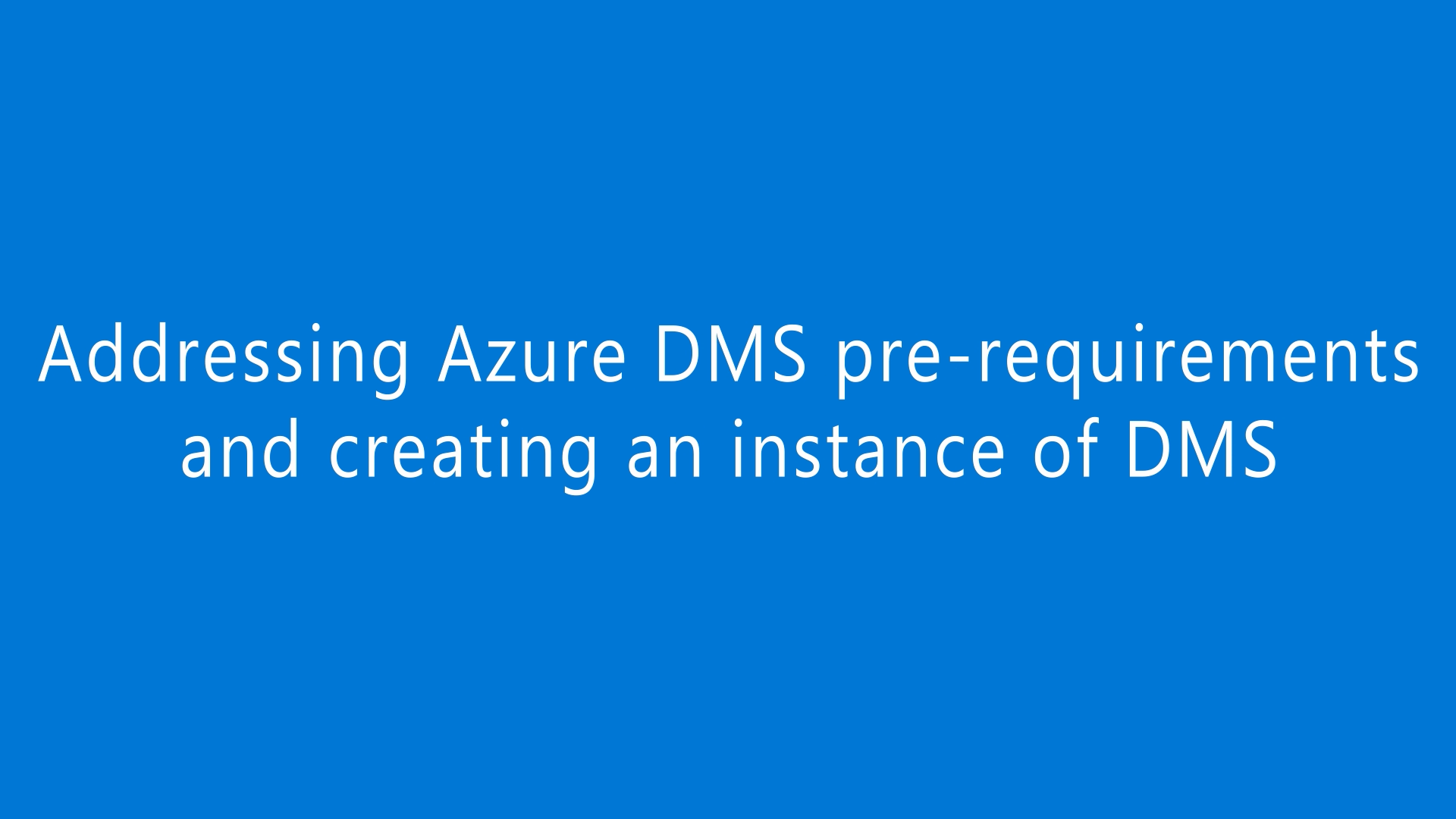 How to address pre-requisites and create an instance of the Azure Database Migration Service