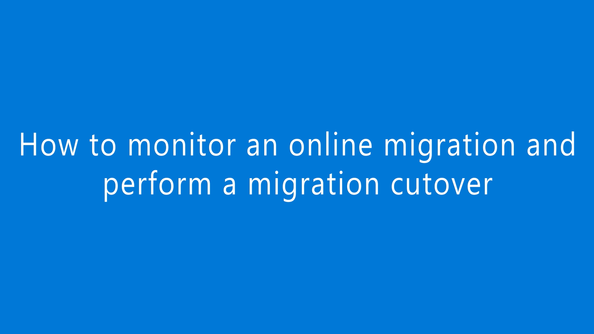 How to monitor an online migration and perform migration cutover