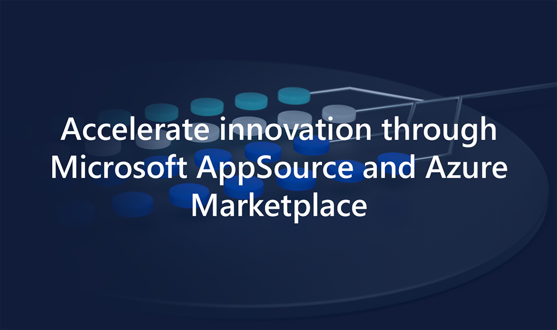 Accelerate innovation through Microsoft AppSource and Azure Marketplace