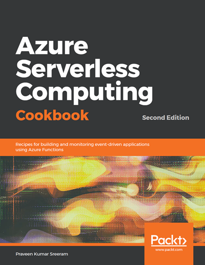 Azure Serverless Computing Cookbook, Second Edition