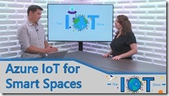 Thumbnail of Internet of Things Show | Azure IoT for Smart Spaces