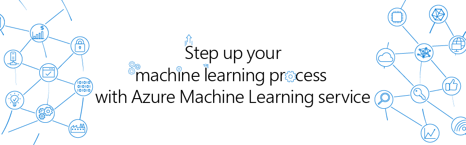 Step up your machine learning process with Azure Machine Learning service
