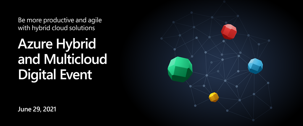 Be more productive and agile with hybrid cloud solutions. Azure Hybrid and Multicloud Digital Event. June 29, 2021