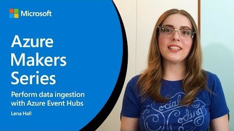 Thumbnail of How to perform data ingestion with Azure Event Hubs | Azure Makers Series