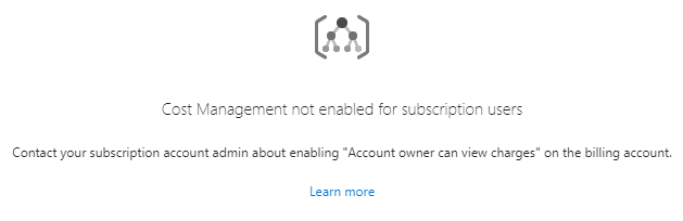 "Message stating ""Cost Management not enabled for subscription users. Contact your subscription account admin about enabling 'Account owner can view charges' on the billing account."""